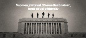 Suomea johtavat 30-vuotiaat naiset, ketä se voi vituttaa?